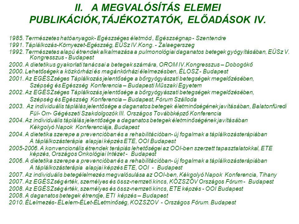 II. A MEGVALÓSÍTÁS ELEMEI PUBLIKÁCIÓK,TÁJÉKOZTATÓK, ELŐADÁSOK IV. 1985. Természetes hatóanyagok- Egészséges életmód, Egészségnap - Szentendre 1991. Tá
