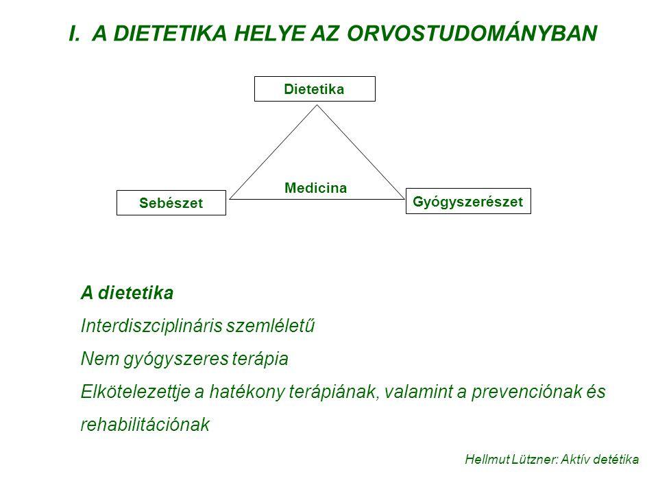 I. A DIETETIKA HELYE AZ ORVOSTUDOMÁNYBAN Medicina Dietetika Sebészet Gyógyszerészet A dietetika Interdiszciplináris szemléletű Nem gyógyszeres terápia