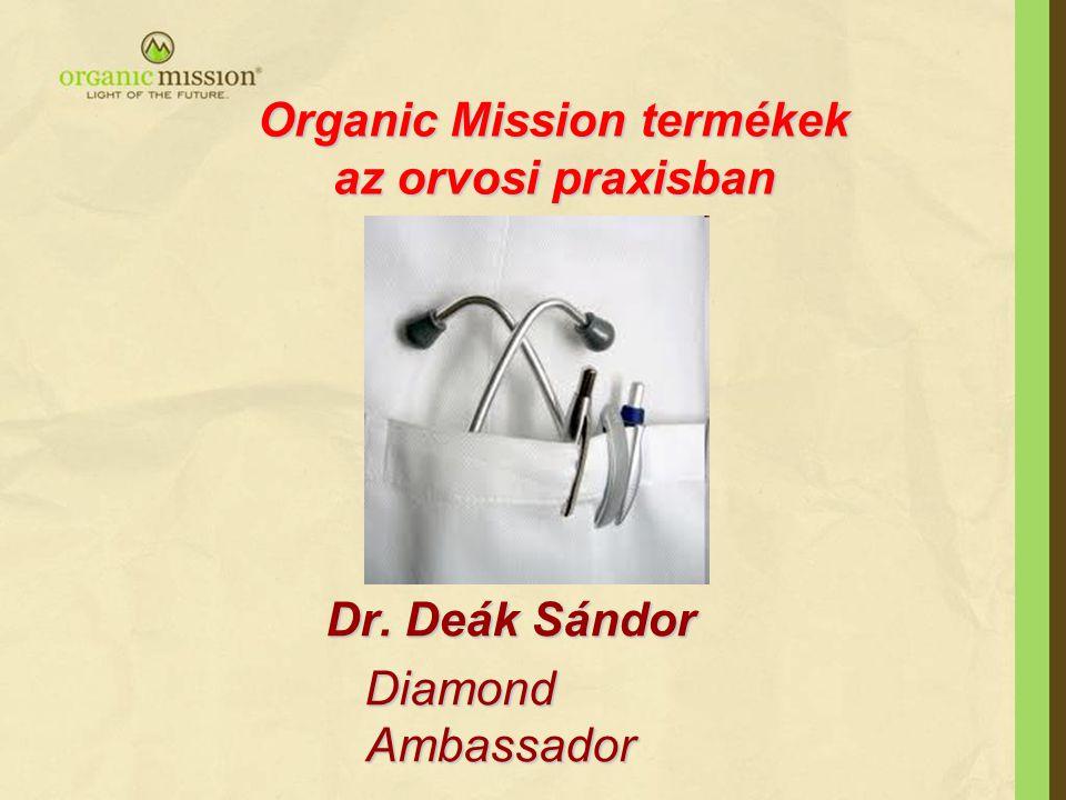 Organic Mission termékek az orvosi praxisban Organic Mission termékek az orvosi praxisban Dr. Deák Sándor Diamond Ambassador Diamond Ambassador