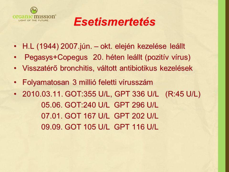 Esetismertetés •H.L (1944) 2007.jún. – okt. elején kezelése leállt • Pegasys+Copegus 20. héten leállt (pozitív vírus) •Visszatérő bronchitis, váltott