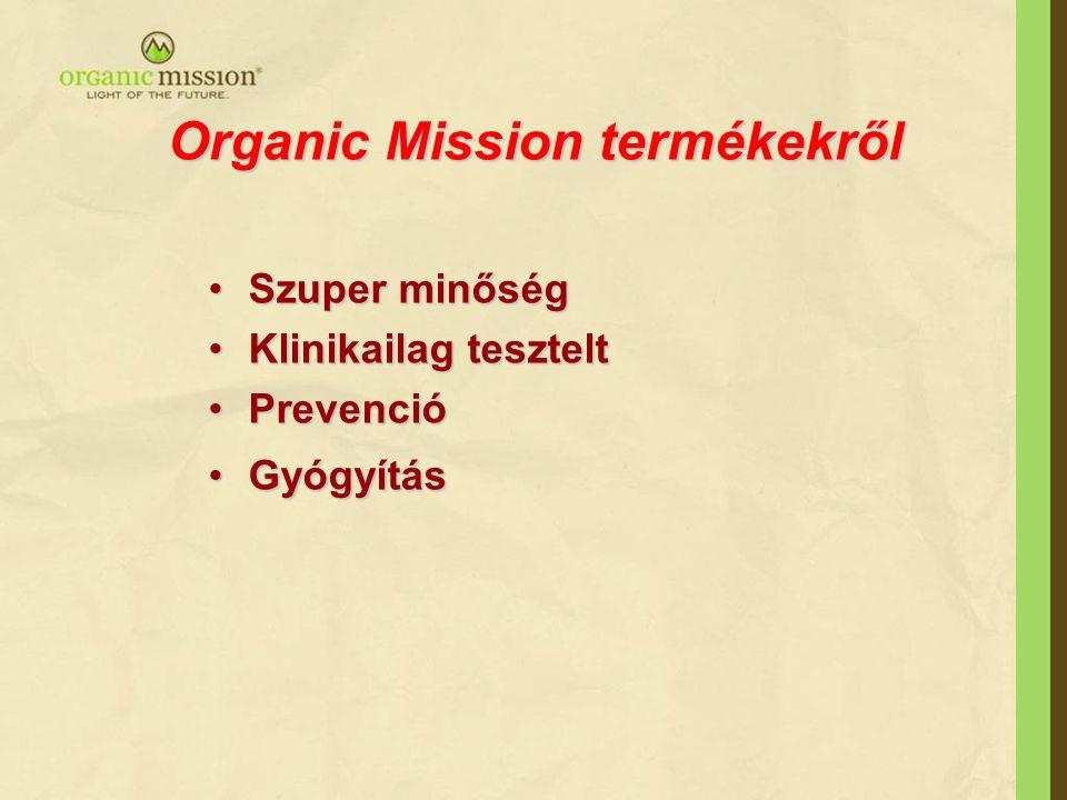 Organic Mission termékek •Just Goji Berry •Supra Balance •Olive&Beta G Force •Whole Mega •Turmeric Live Extract •Supercritical Protection •Zyflamend •Corallive SMP
