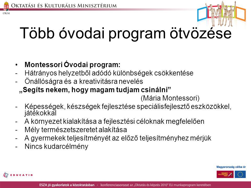 """Több óvodai program ötvözése •Montessori Óvodai program: -Hátrányos helyzetből adódó különbségek csökkentése -Önállóságra és a kreativitásra nevelés """""""
