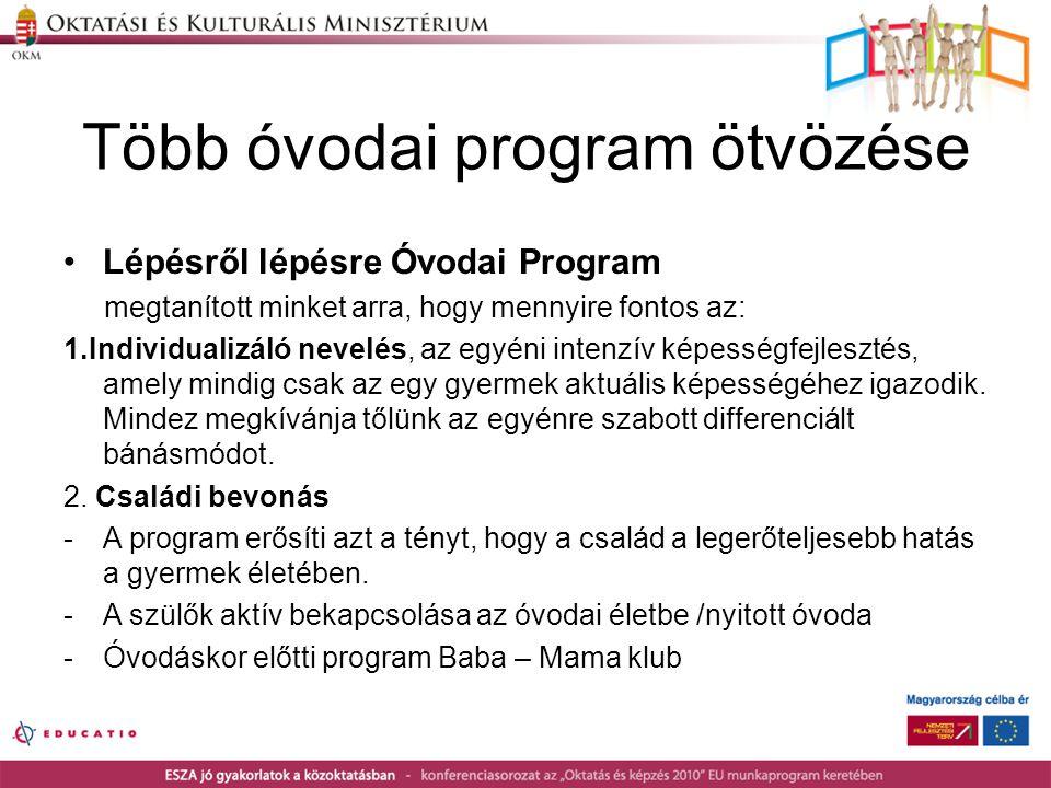 Több óvodai program ötvözése •Lépésről lépésre Óvodai Program megtanított minket arra, hogy mennyire fontos az: 1.Individualizáló nevelés, az egyéni i