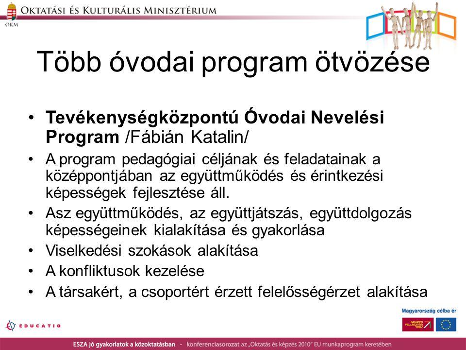 Több óvodai program ötvözése •Tevékenységközpontú Óvodai Nevelési Program /Fábián Katalin/ •A program pedagógiai céljának és feladatainak a középpontj