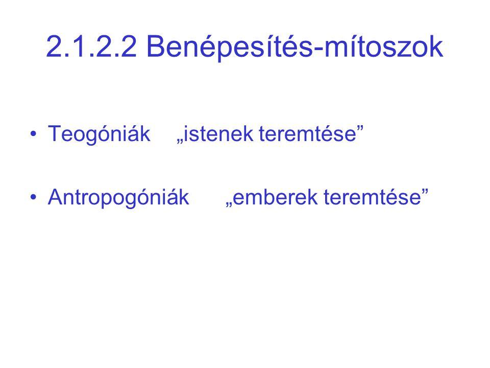 """2.1.2.2 Benépesítés-mítoszok •Teogóniák""""istenek teremtése •Antropogóniák""""emberek teremtése"""