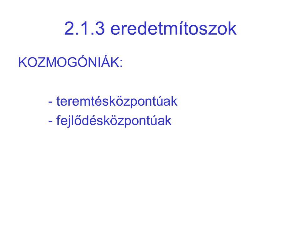 2.1.3 eredetmítoszok KOZMOGÓNIÁK: - teremtésközpontúak - fejlődésközpontúak