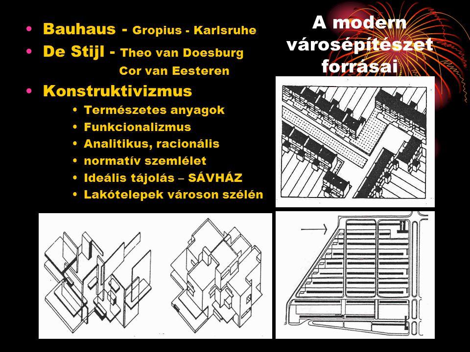 A modern városépítészet forrásai •Bauhaus - Gropius - Karlsruhe •De Stijl - Theo van Doesburg Cor van Eesteren •Konstruktivizmus •Természetes anyagok