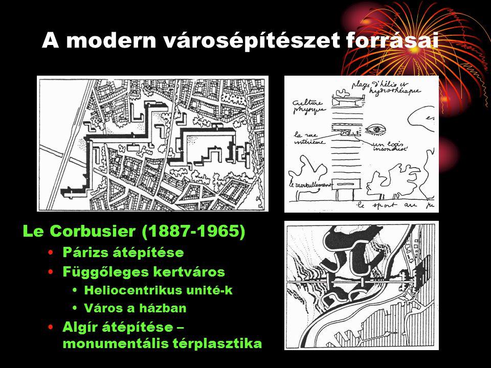 A modern városépítészet forrásai Le Corbusier (1887-1965) •Párizs átépítése •Függőleges kertváros •Heliocentrikus unité-k •Város a házban •Algír átépí