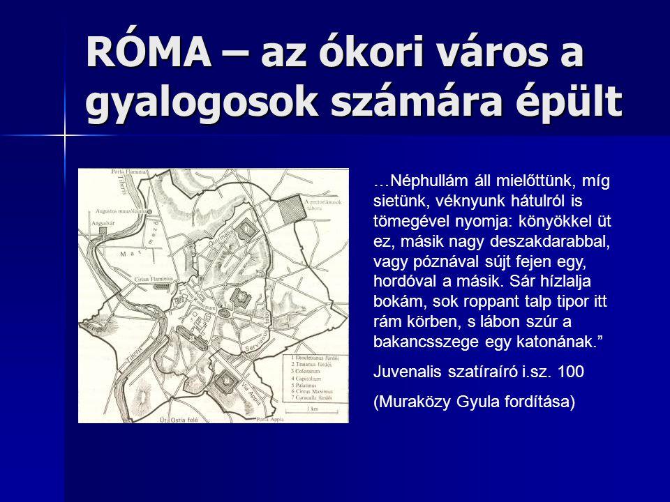 RÓMA – az ókori város a gyalogosok számára épült …Néphullám áll mielőttünk, míg sietünk, véknyunk hátulról is tömegével nyomja: könyökkel üt ez, másik