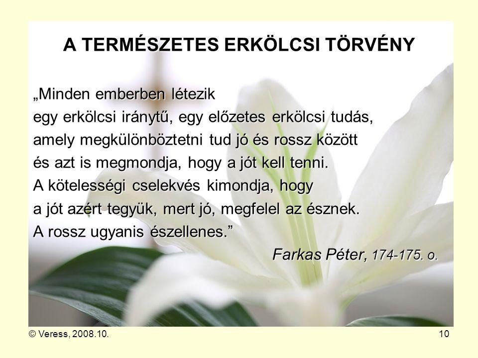 """© Veress, 2008.10.10 A TERMÉSZETES ERKÖLCSI TÖRVÉNY Minden emberben létezik """"Minden emberben létezik egy erkölcsi iránytű, egy előzetes erkölcsi tudás"""