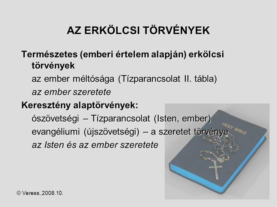 © Veress, 2008.10.11 AZ ERKÖLCSI TÖRVÉNYEK Természetes (emberi értelem alapján) erkölcsi törvények az ember méltósága (Tízparancsolat II. tábla) az em
