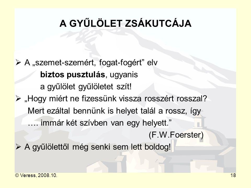 """© Veress, 2008.10.18 A GYŰLÖLET ZSÁKUTCÁJA  A """"szemet-szemért, fogat-fogért"""" elv biztos pusztulás, ugyanis a gyűlölet gyűlöletet szít!  """"Hogy miért"""