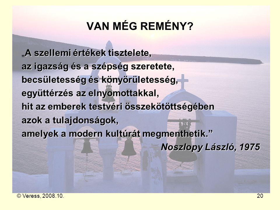 """© Veress, 2008.10.20 VAN MÉG REMÉNY? A szellemi értékek tisztelete, """"A szellemi értékek tisztelete, az igazság és a szépség szeretete, becsületesség é"""