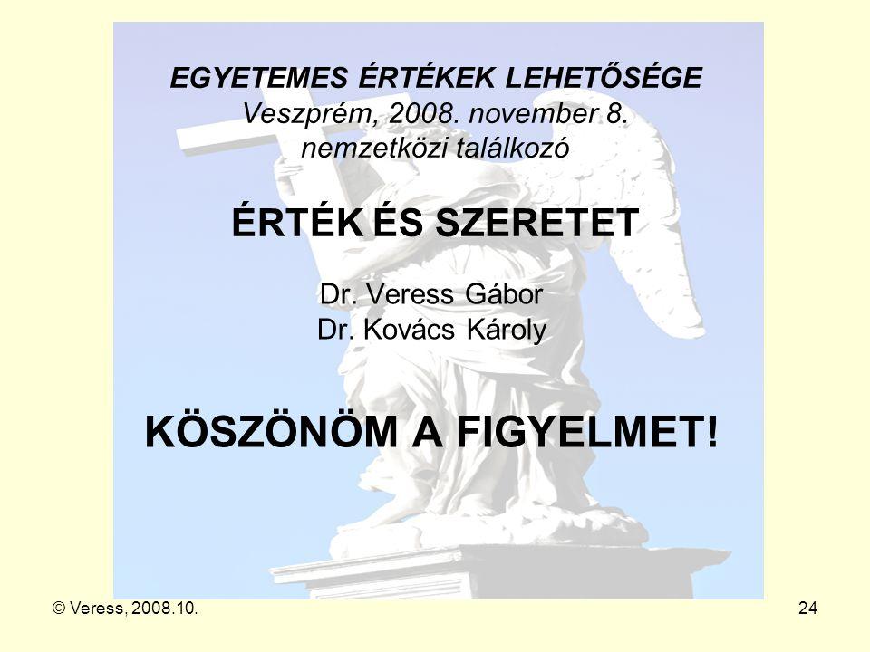 © Veress, 2008.10.24 EGYETEMES ÉRTÉKEK LEHETŐSÉGE Veszprém, 2008. november 8. nemzetközi találkozó ÉRTÉK ÉS SZERETET Dr. Veress Gábor Dr. Kovács Károl