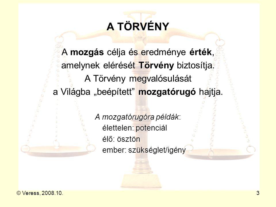 """© Veress, 2008.10.3 A TÖRVÉNY A mozgás célja és eredménye érték, amelynek elérését Törvény biztosítja. A Törvény megvalósulását a Világba """"beépített"""""""