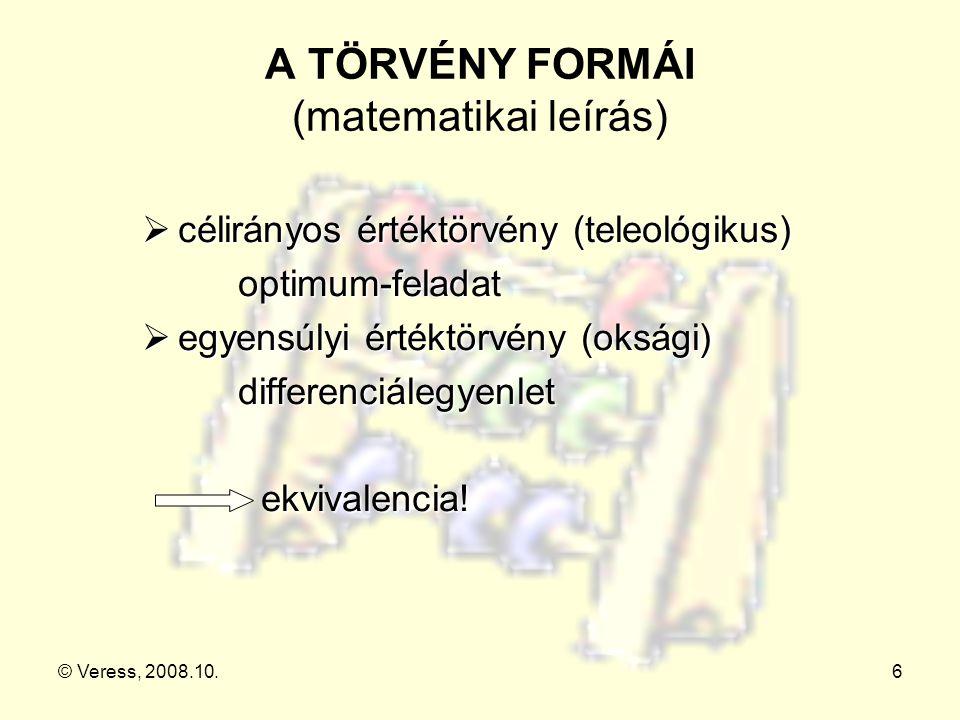 © Veress, 2008.10.6 A TÖRVÉNY FORMÁI (matematikai leírás)  célirányos értéktörvény (teleológikus) optimum-feladat  egyensúlyi értéktörvény (oksági)