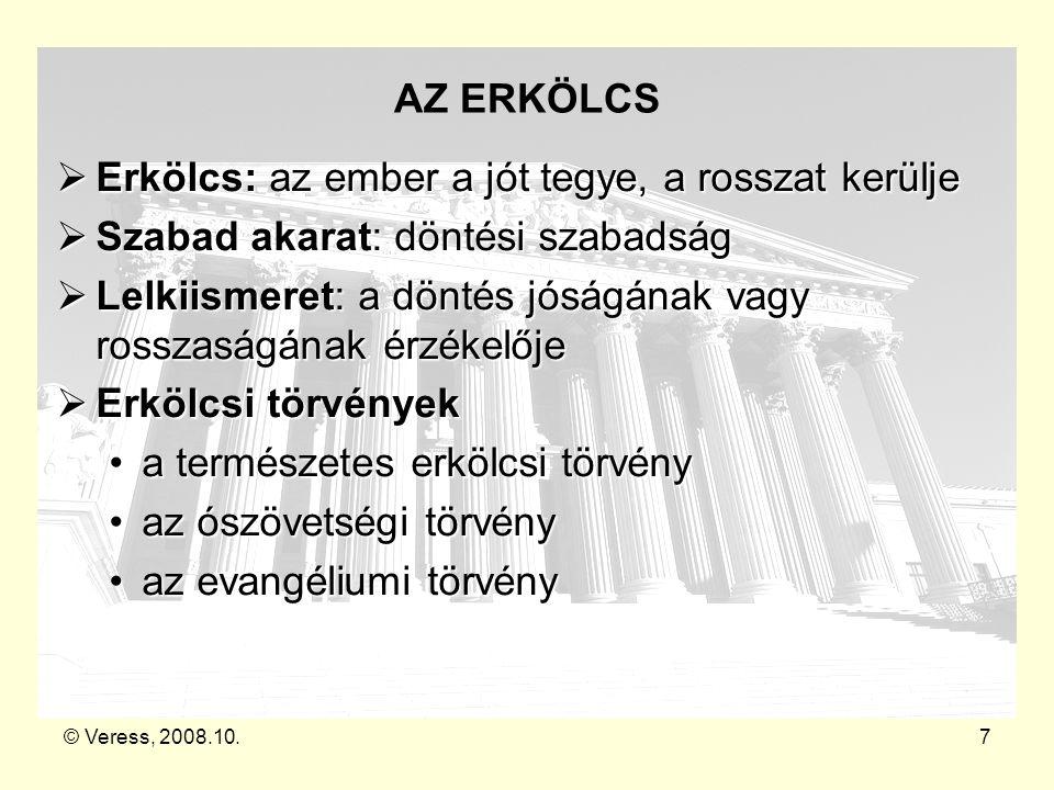 © Veress, 2008.10.7 AZ ERKÖLCS  Erkölcs: az ember a jót tegye, a rosszat kerülje  Szabad akarat: döntési szabadság  Lelkiismeret: a döntés jóságána