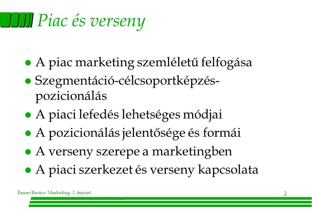 2 Piac és verseny l A piac marketing szemléletű felfogása l Szegmentáció-célcsoportképzés- pozicionálás l A piaci lefedés lehetséges módjai l A pozicionálás jelentősége és formái l A verseny szerepe a marketingben l A piaci szerkezet és verseny kapcsolata