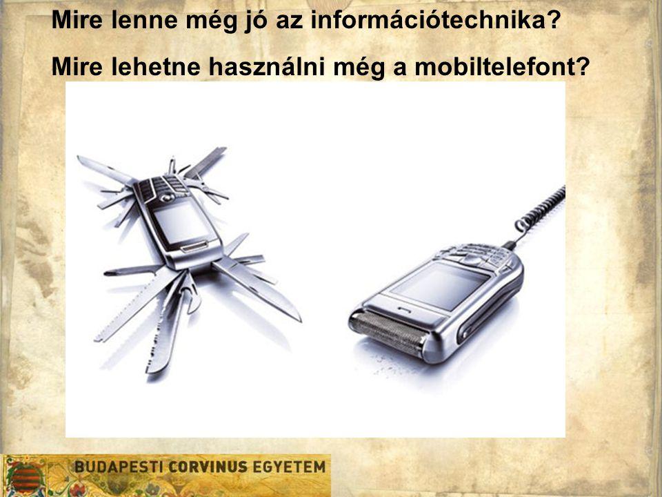 Mire lenne még jó az információtechnika Mire lehetne használni még a mobiltelefont