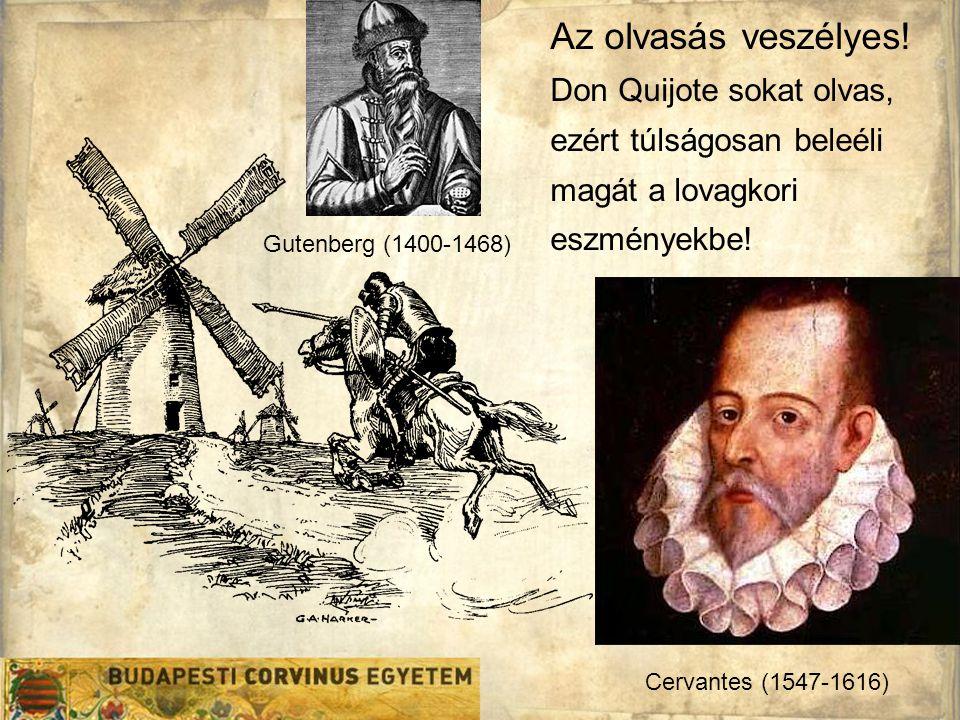 Cervantes (1547-1616) Gutenberg (1400-1468) Az olvasás veszélyes.