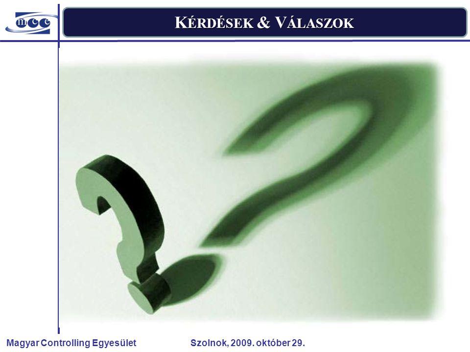 Magyar Controlling Egyesület Szolnok, 2009. október 29. K ÉRDÉSEK & V ÁLASZOK