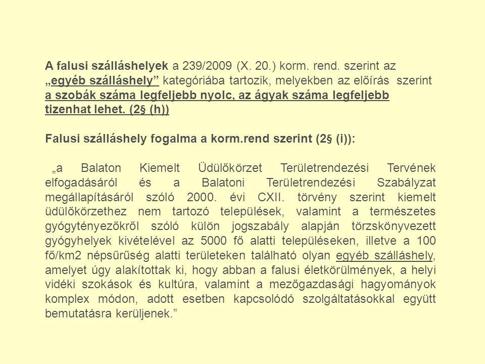 """A falusi szálláshelyek a 239/2009 (X. 20.) korm. rend. szerint az """"egyéb szálláshely"""" kategóriába tartozik, melyekben az előírás szerint a szobák szám"""