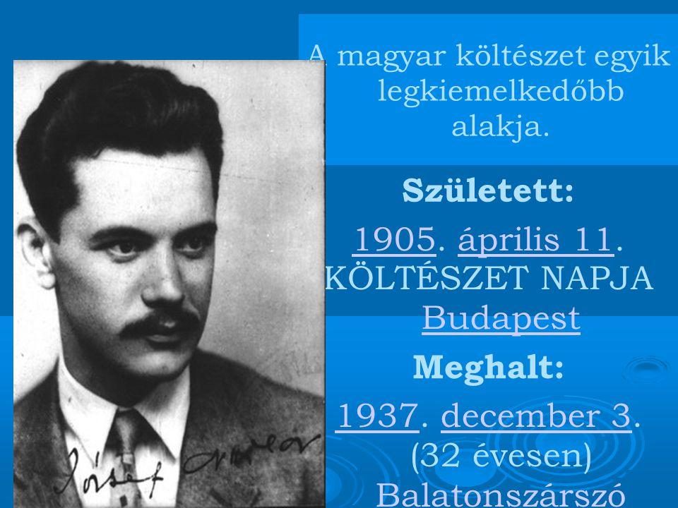 A magyar költészet egyik legkiemelkedőbb alakja. Született: 19051905.
