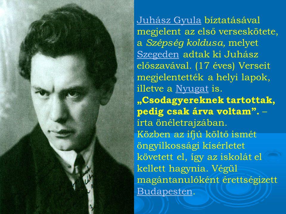 Juhász GyulaJuhász Gyula bíztatásával megjelent az első verseskötete, a Szépség koldusa, melyet Szegeden adtak ki Juhász előszavával.