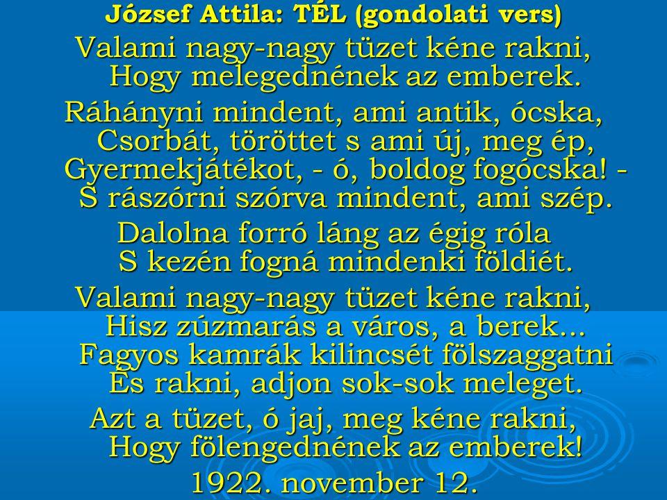 József Attila: TÉL (gondolati vers) Valami nagy-nagy tüzet kéne rakni, Hogy melegednének az emberek.