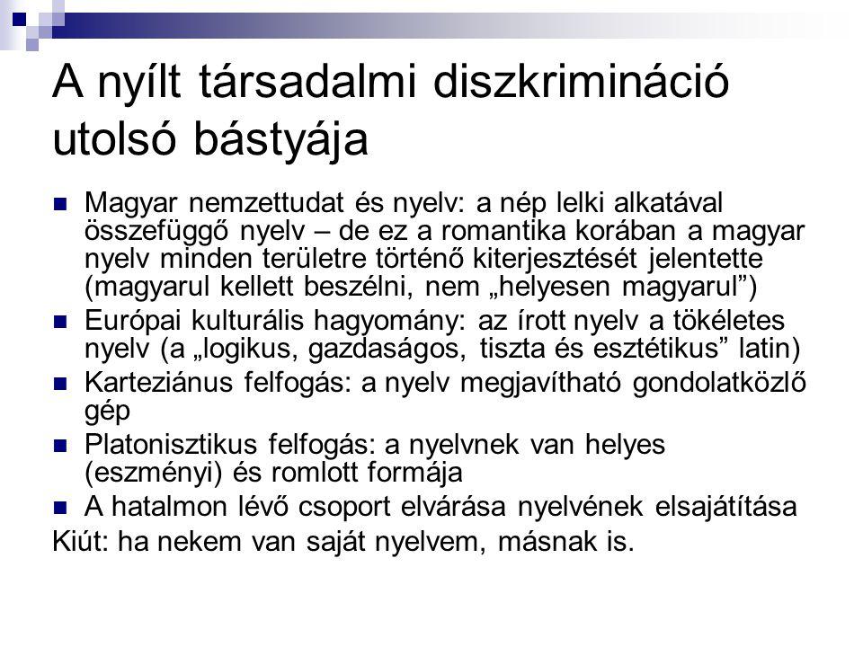 A nyílt társadalmi diszkrimináció utolsó bástyája  Magyar nemzettudat és nyelv: a nép lelki alkatával összefüggő nyelv – de ez a romantika korában a