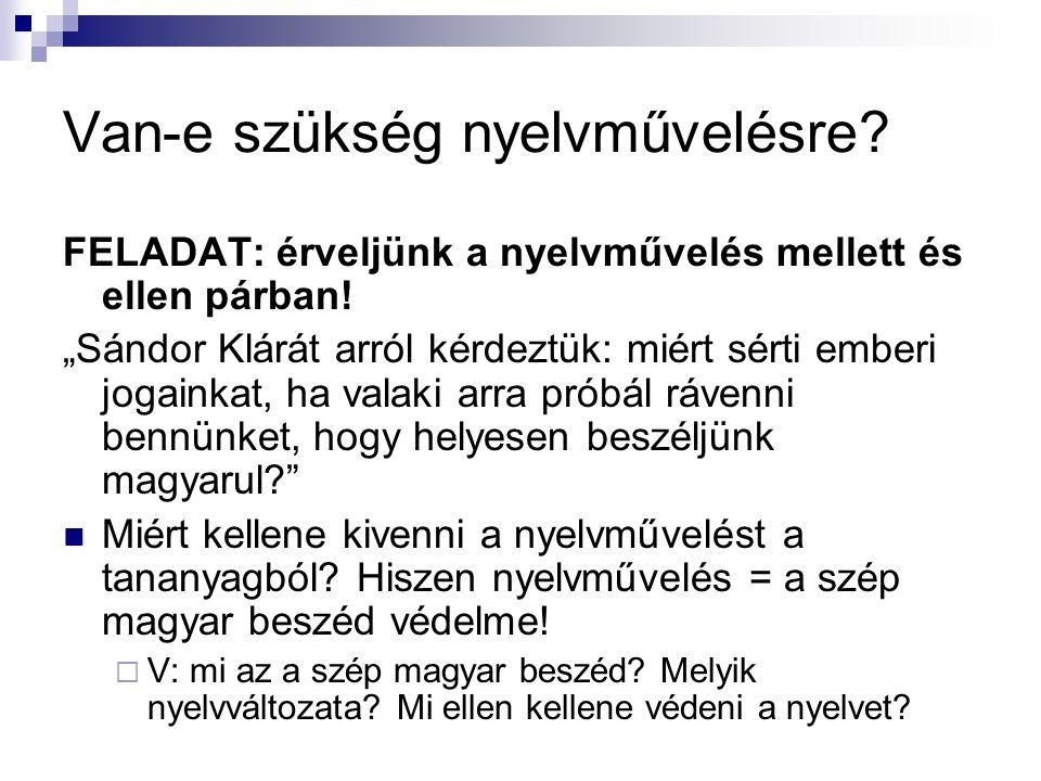 """Van-e szükség nyelvművelésre? FELADAT: érveljünk a nyelvművelés mellett és ellen párban! """"Sándor Klárát arról kérdeztük: miért sérti emberi jogainkat,"""