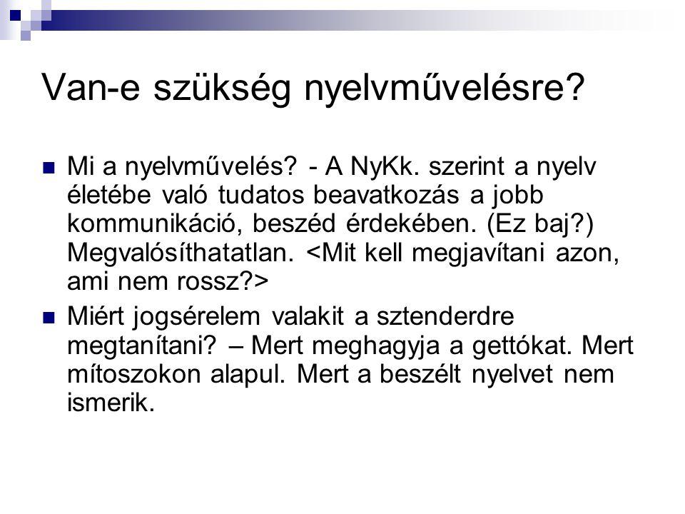 Van-e szükség nyelvművelésre?  Mi a nyelvművelés? - A NyKk. szerint a nyelv életébe való tudatos beavatkozás a jobb kommunikáció, beszéd érdekében. (