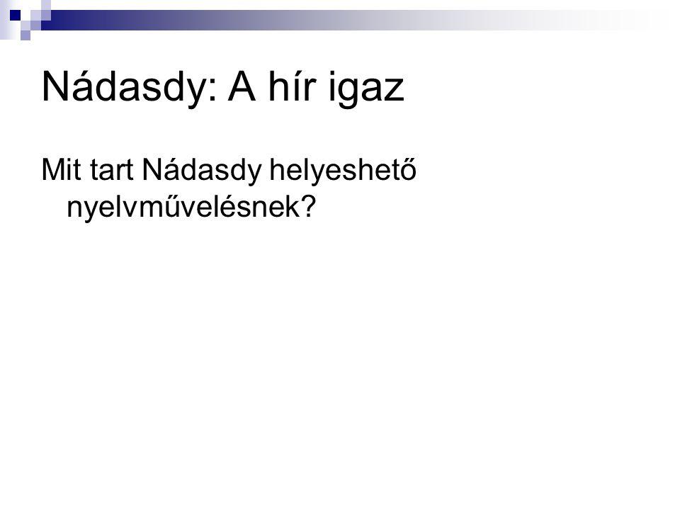 Nádasdy: A hír igaz Mit tart Nádasdy helyeshető nyelvművelésnek?