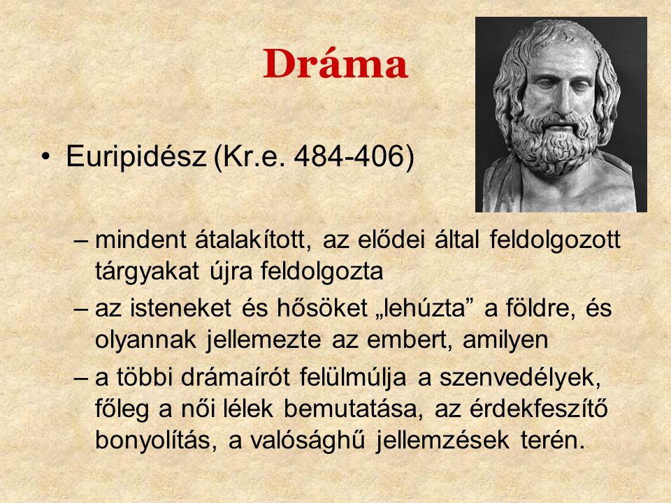 """Dráma •Euripidész (Kr.e. 484-406) –mindent átalakított, az elődei által feldolgozott tárgyakat újra feldolgozta –az isteneket és hősöket """"lehúzta"""" a f"""