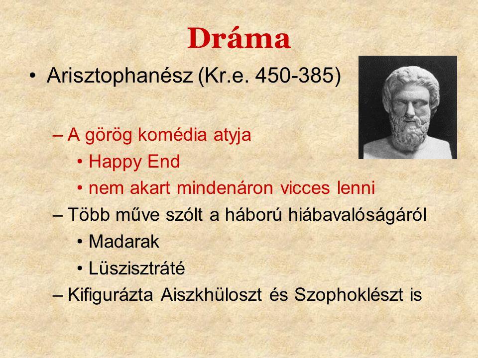 Dráma •Arisztophanész (Kr.e. 450-385) –A görög komédia atyja •Happy End •nem akart mindenáron vicces lenni –Több műve szólt a háború hiábavalóságáról