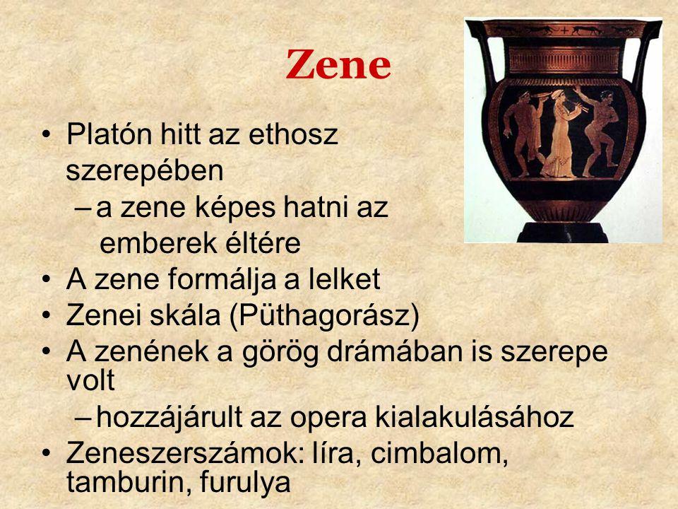 Zene •Platón hitt az ethosz szerepében –a zene képes hatni az emberek éltére •A zene formálja a lelket •Zenei skála (Püthagorász) •A zenének a görög d