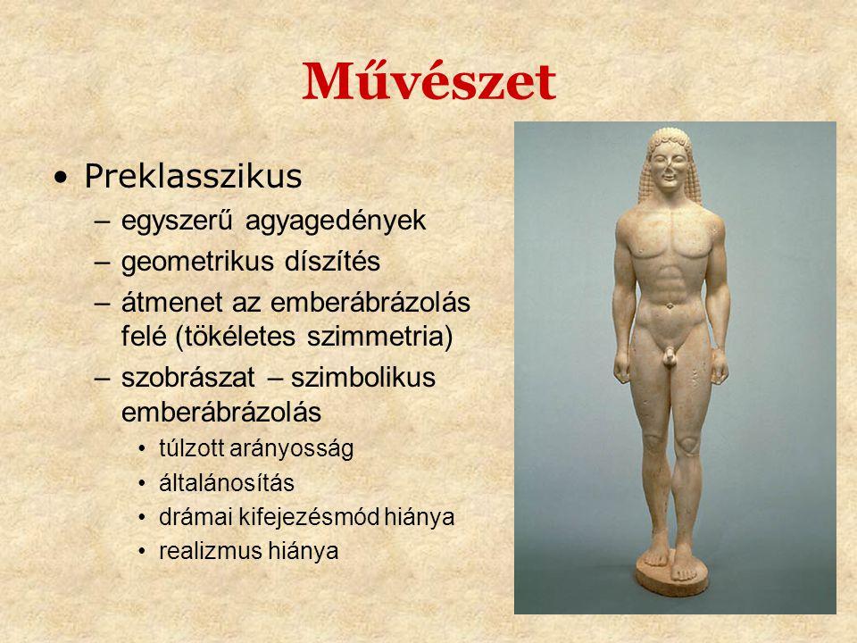 Művészet •Preklasszikus –egyszerű agyagedények –geometrikus díszítés –átmenet az emberábrázolás felé (tökéletes szimmetria) –szobrászat – szimbolikus