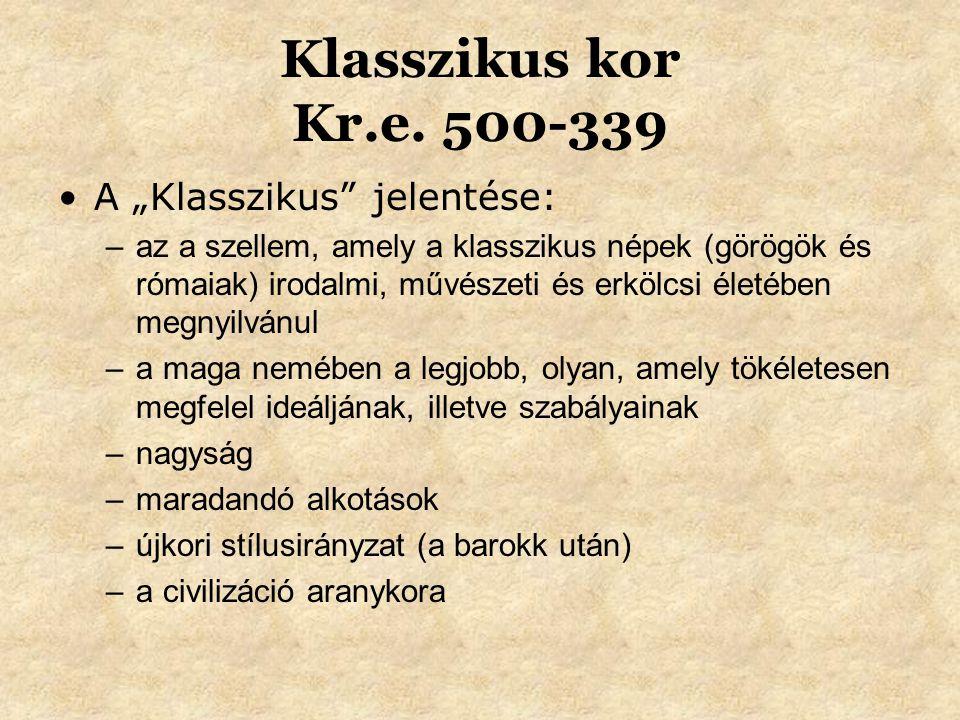"""Klasszikus kor Kr.e. 500-339 •A """"Klasszikus"""" jelentése: –az a szellem, amely a klasszikus népek (görögök és rómaiak) irodalmi, művészeti és erkölcsi é"""