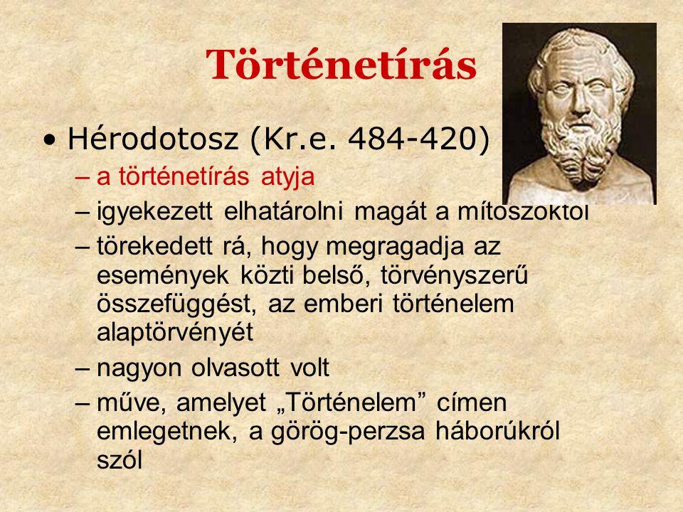 Történetírás •Hérodotosz (Kr.e. 484-420) –a történetírás atyja –igyekezett elhatárolni magát a mítoszoktól –törekedett rá, hogy megragadja az eseménye
