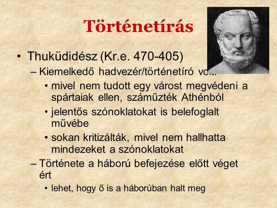 Történetírás •Thuküdidész (Kr.e. 470-405) –Kiemelkedő hadvezér/történetíró volt. •mivel nem tudott egy várost megvédeni a spártaiak ellen, száműzték A