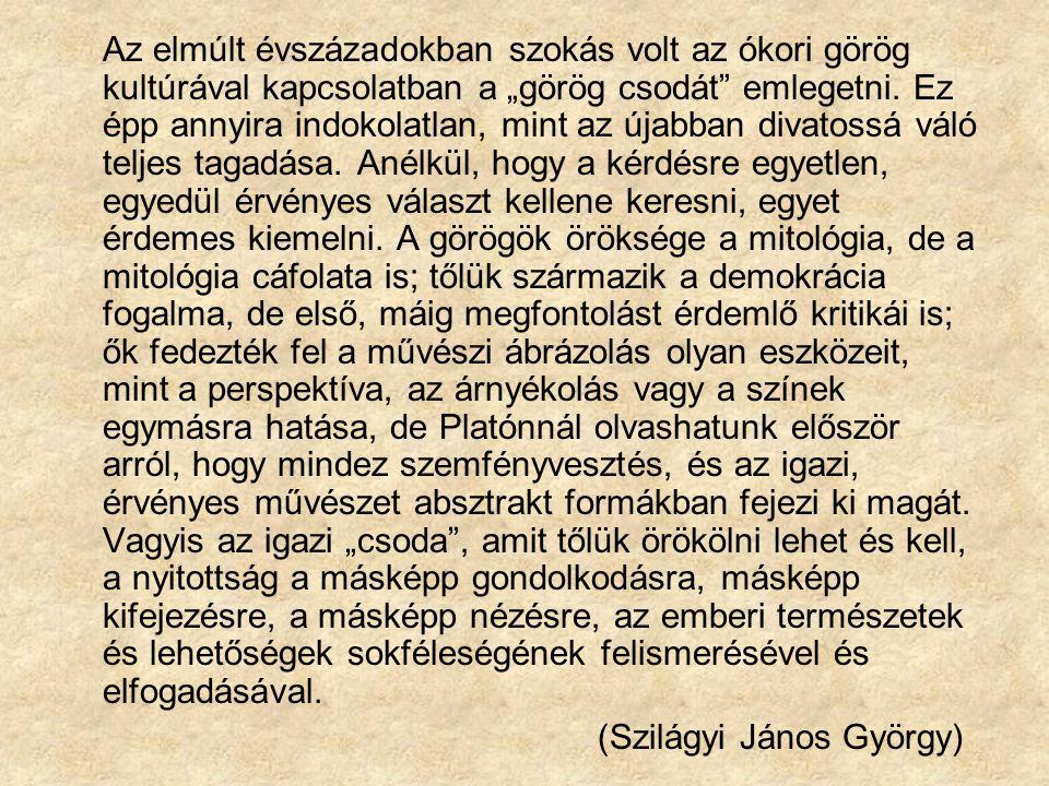 """Az elmúlt évszázadokban szokás volt az ókori görög kultúrával kapcsolatban a """"görög csodát"""" emlegetni. Ez épp annyira indokolatlan, mint az újabban di"""