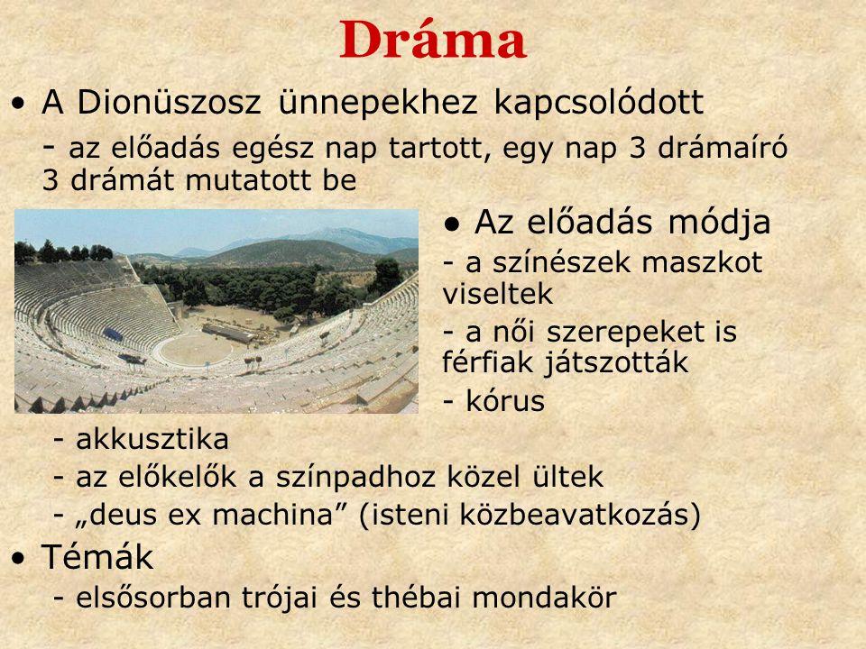 Dráma •A Dionüszosz ünnepekhez kapcsolódott - az előadás egész nap tartott, egy nap 3 drámaíró 3 drámát mutatott be ● Az előadás módja - a színészek m