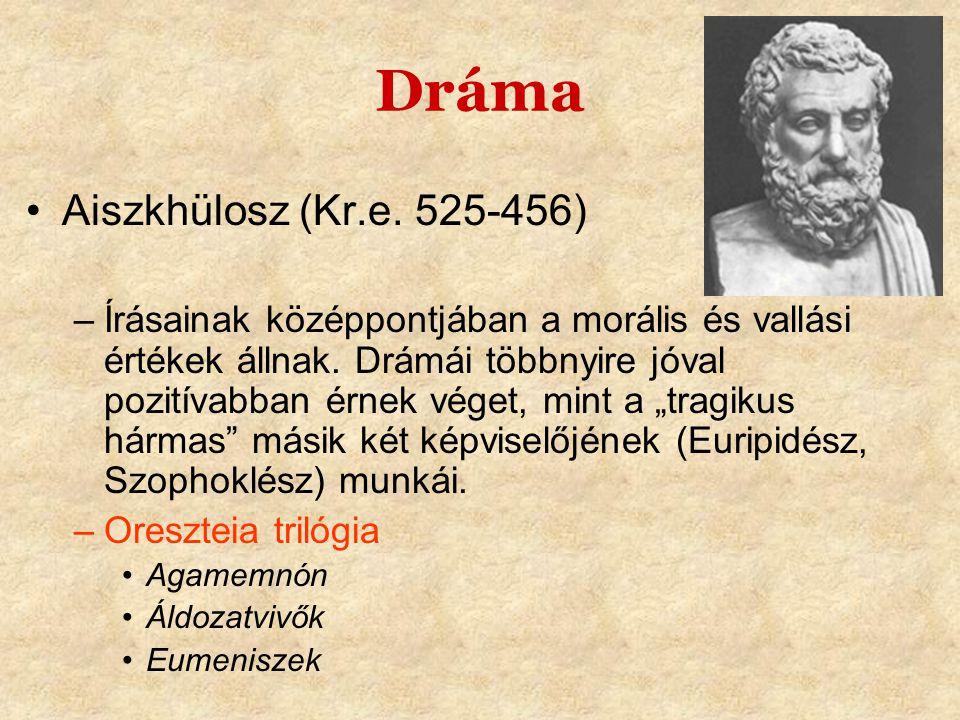 Dráma •Aiszkhülosz (Kr.e. 525-456) –Írásainak középpontjában a morális és vallási értékek állnak. Drámái többnyire jóval pozitívabban érnek véget, min