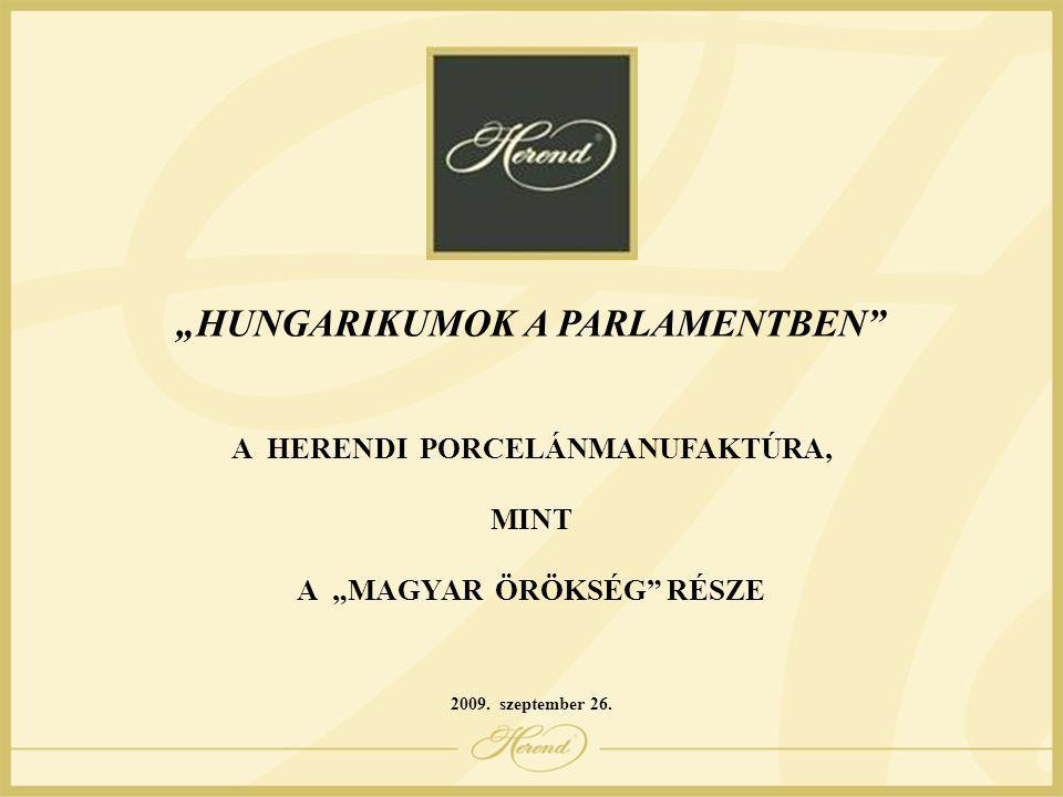 """""""HUNGARIKUMOK A PARLAMENTBEN"""" A HERENDI PORCELÁNMANUFAKTÚRA, MINT A """"MAGYAR ÖRÖKSÉG"""" RÉSZE 2009. szeptember 26."""