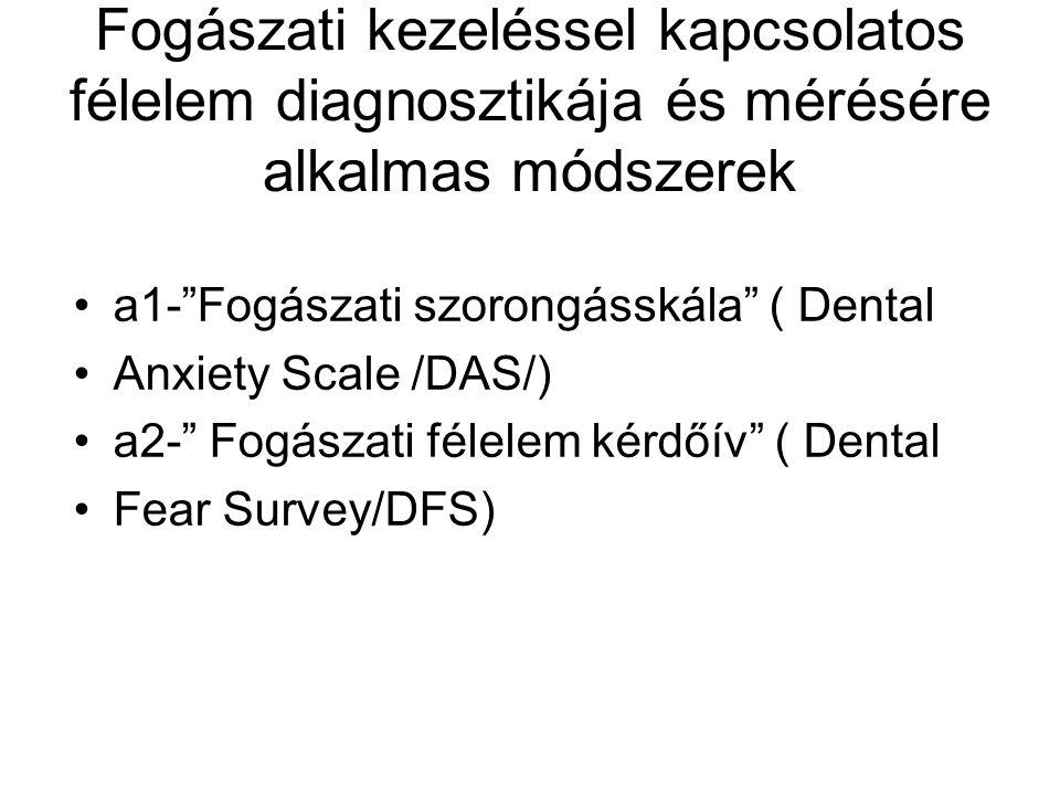 """Fogászati kezeléssel kapcsolatos félelem diagnosztikája és mérésére alkalmas módszerek •a1-""""Fogászati szorongásskála"""" ( Dental •Anxiety Scale /DAS/) •"""