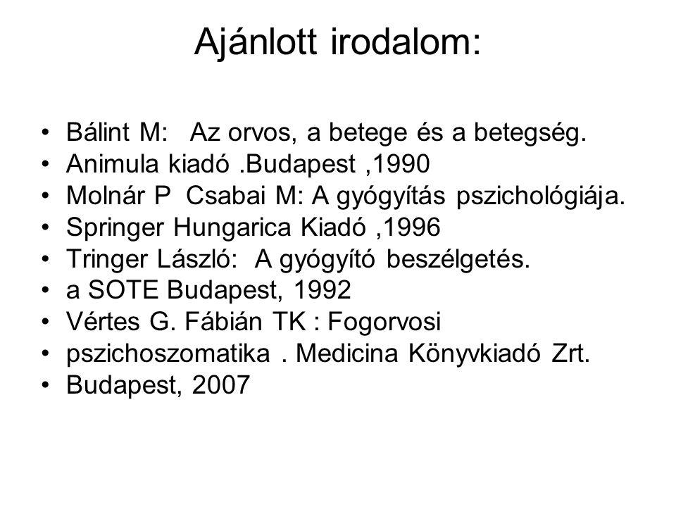 Ajánlott irodalom: •Bálint M: Az orvos, a betege és a betegség. •Animula kiadó.Budapest,1990 •Molnár P Csabai M: A gyógyítás pszichológiája. •Springer