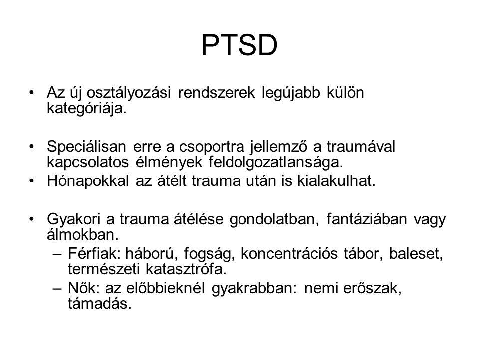 PTSD •Az új osztályozási rendszerek legújabb külön kategóriája. •Speciálisan erre a csoportra jellemző a traumával kapcsolatos élmények feldolgozatlan
