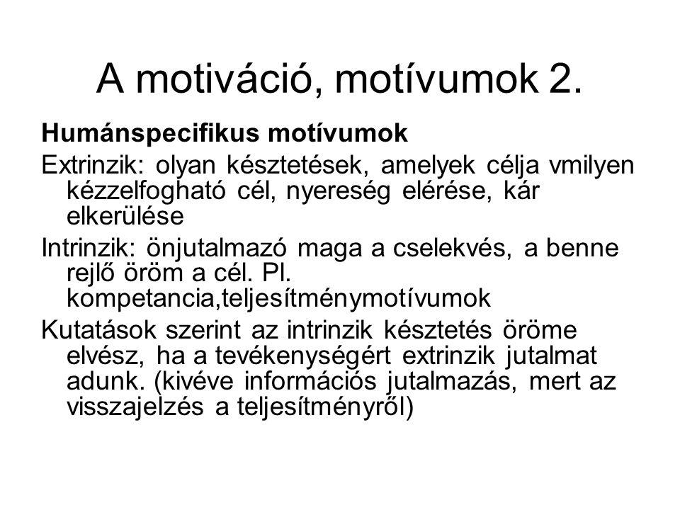 A motiváció, motívumok 2. Humánspecifikus motívumok Extrinzik: olyan késztetések, amelyek célja vmilyen kézzelfogható cél, nyereség elérése, kár elker