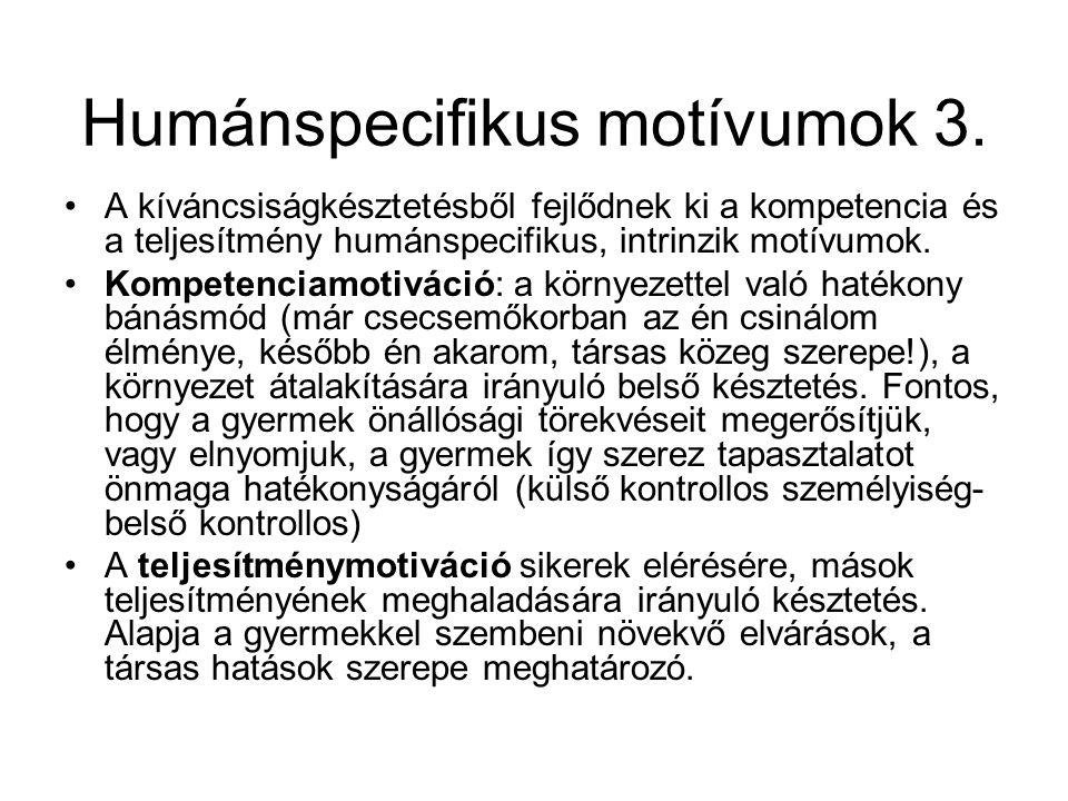 Humánspecifikus motívumok 3. •A kíváncsiságkésztetésből fejlődnek ki a kompetencia és a teljesítmény humánspecifikus, intrinzik motívumok. •Kompetenci