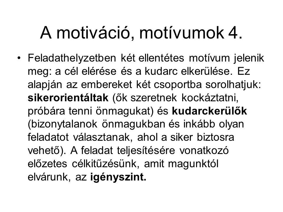 A motiváció, motívumok 4. •Feladathelyzetben két ellentétes motívum jelenik meg: a cél elérése és a kudarc elkerülése. Ez alapján az embereket két cso